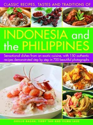 Indonesia and the Philippines, Classic Tastes and Traditions of: Sensational dishes from an exotic cuisine, with 150 authentic recipes demonstrated step by step in 700 beautiful photographs (Paperback)