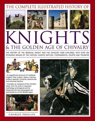 Complete Illustrated History of Knights & the Golden Age of Chivalry (Paperback)
