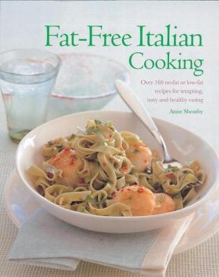 Fat-Free Italian Cooking: Over 160 low-fat and no-fat recipes for tempting, tasty and healthy eating (Paperback)