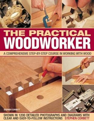 Practical Woodworker: A comprehensive course in working with wood, shown in 1200 detailed step-by-step photographs and diagrams with clear and easy-to-follow instructions (Paperback)