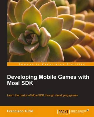 Developing Mobile Games with Moai SDK (Paperback)