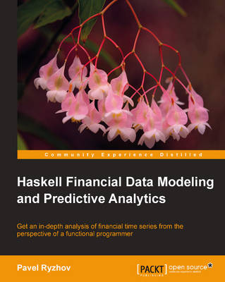 Haskell Financial Data Modeling and Predictive Analytics (Paperback)