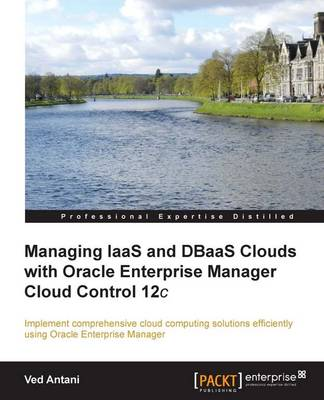 Managing IaaS and DBaaS Clouds with Oracle Enterprise Manager Cloud Control 12c (Paperback)