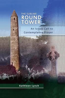 The Sublime Round Tower: An Iconic Call to Contemplative Prayer (Hardback)