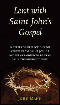 Lent with Saint John's Gospel: A Series of Reflections on Verses from Saint John's Gospel Arranged to be Read Daily Throughout Lent. (Hardback)