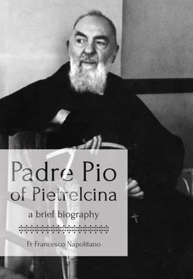 Padre Pio of Pietrelcina: A Brief Biography (Hardback)