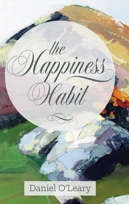 """The Happiness Habit: A """"Little Book"""" Guide to Your True Self (Hardback)"""