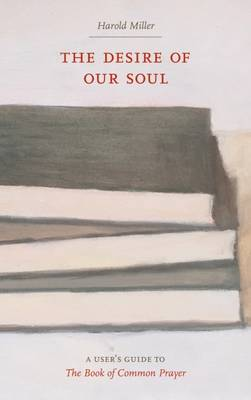 The Desire of Our Soul: A User's Guide to the Book of Common Prayer (Paperback)