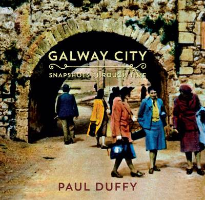 Galway City: Snapshots Through Time (Paperback)