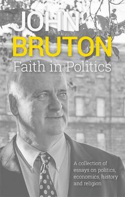Faith in Politics: A Collection of Essays on Politics, Economics, History and Religion (Hardback)