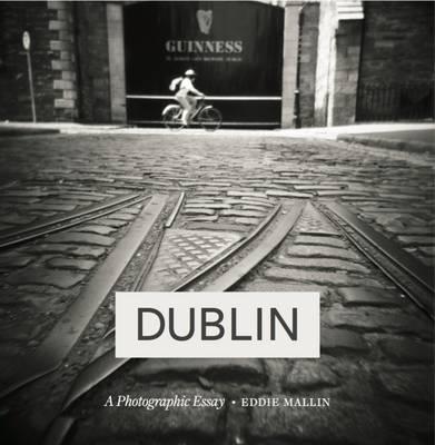 Dublin: A Photographic Essay (Hardback)
