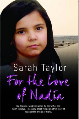 For the Love of Nadia: My Daughter Was Kidnapped by Her Father and Taken to Libya. This is My Heart-wrenching True Story of My Quest to Bring Her Home. (Paperback)