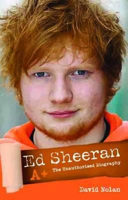 Ed Sheeran - A+: The Unauthorised Biography (Hardback)