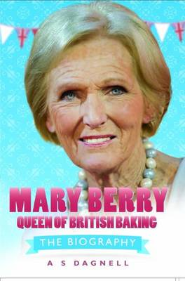 Mary Berry - Queen of British Baking (Hardback)