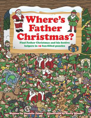 Where's Father Christmas: Find Father Christmas and His Festive Helpers in 15 Fun-Filled Puzzles. (Hardback)