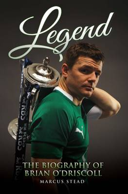 Legend - The Biography of Brian O'Driscoll (Paperback)