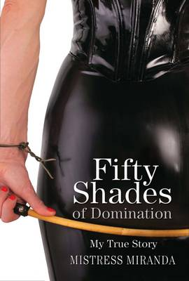 Fifty Shades of Domination: My True Story (Paperback)