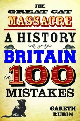 Great Cat Massacre: A History of Britain in 100 Mistakes (Paperback)