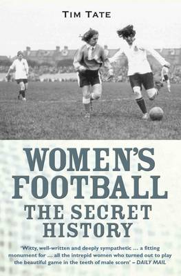 Girls With Balls: The Secret History of Women's Football (Paperback)