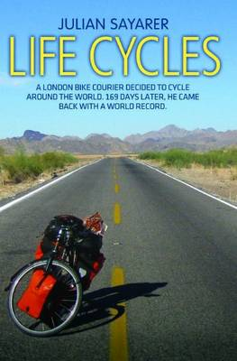 Life Cycles: A London Bike Courier Decided to Cycle Around the World. 169 Days Later, He Came Back with a World Record. (Paperback)