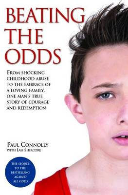 Beating the Odds: From Shocking Childhood Abuse to the Embrace of a Loving Family, One Man's True Story of Courage and Redemption (Paperback)