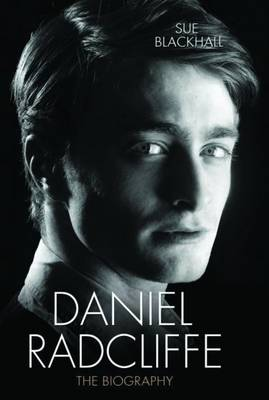 Daniel Radcliffe: The Biography (Hardback)