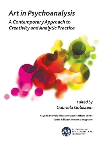 Art in Psychoanalysis: A Contemporary Approach to Creativity and Analytic Practice - The International Psychoanalytical Association Psychoanalytic Ideas and Applications Series (Paperback)