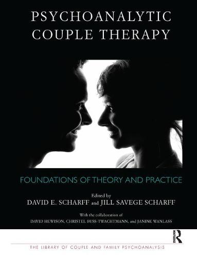Psychoanalytic Couple Therapy: Foundations of Theory and Practice - The Library of Couple and Family Psychoanalysis (Paperback)