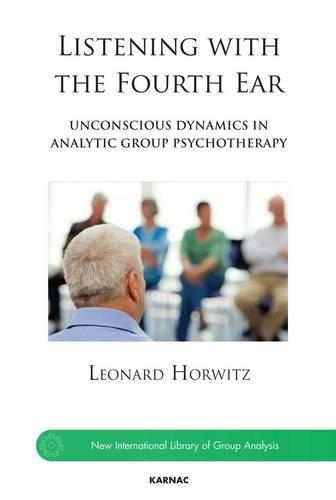 Listening with the Fourth Ear: Unconscious Dynamics in Analytic Group Psychotherapy (Paperback)