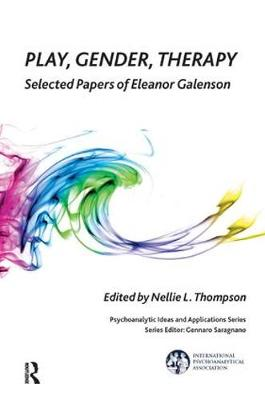 Play, Gender, Therapy: Selected Papers of Eleanor Galenson - The International Psychoanalytical Association Psychoanalytic Ideas and Applications Series (Paperback)