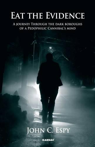 Eat the Evidence: A Journey Through The Dark Boroughs Of A Pedophilic Cannibal's Mind - Eat the Evidence (Paperback)