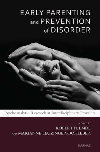 Early Parenting and Prevention of Disorder: Psychoanalytic Research at Interdisciplinary Frontiers (Paperback)