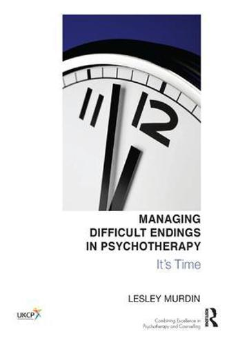 Managing Difficult Endings in Psychotherapy: It's Time (Paperback)