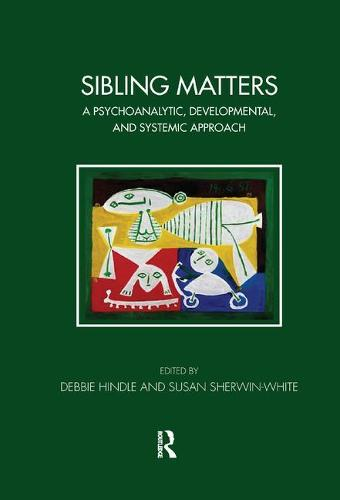 Sibling Matters: A Psychoanalytic, Developmental, and Systemic Approach - Tavistock Clinic Series (Paperback)