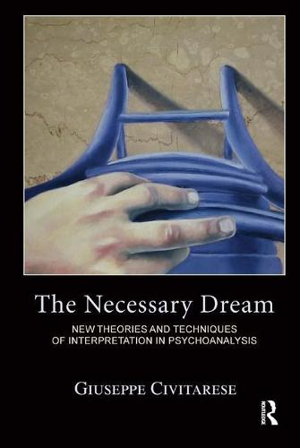 The Necessary Dream: New Theories and Techniques of Interpretation in Psychoanalysis (Paperback)