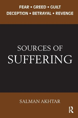 Sources of Suffering: Fear, Greed, Guilt, Deception, Betrayal, and Revenge (Paperback)