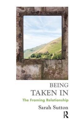 Being Taken In: The Framing Relationship (Paperback)