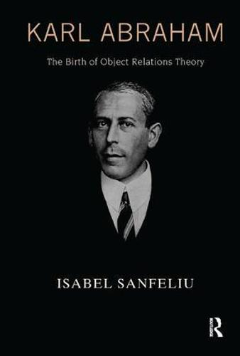 Karl Abraham: The Birth of Object Relations Theory (Paperback)