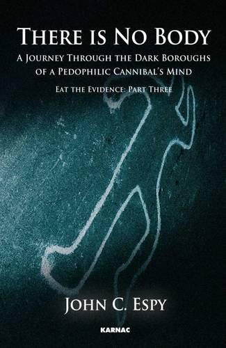 There is No Body: A Journey Through The Dark Boroughs Of A Pedophilic Cannibal's Mind - Eat the Evidence (Paperback)