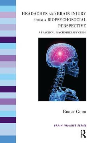 Headaches and Brain Injury from a Biopsychosocial Perspective: A Practical Psychotherapy Guide (Paperback)