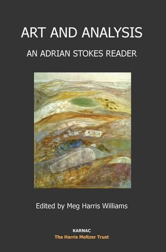 Art and Analysis: An Adrian Stokes Reader - The Harris Meltzer Trust Series (Paperback)