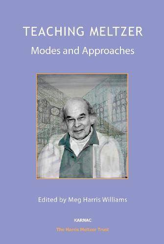 Teaching Meltzer: Modes and Approaches - The Harris Meltzer Trust Series (Paperback)