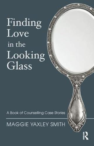 Finding Love in the Looking Glass: A Book of Counselling Case Stories (Paperback)
