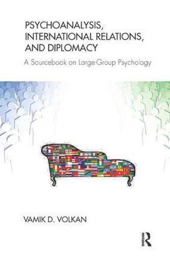 Psychoanalysis, International Relations, and Diplomacy: A Sourcebook on Large-Group Psychology (Paperback)