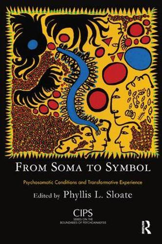 From Soma to Symbol: Psychosomatic Conditions and Transformative Experience - CIPS Confederation of Independent Psychoanalytic Societies Boundaries of Psychoanalysis (Paperback)