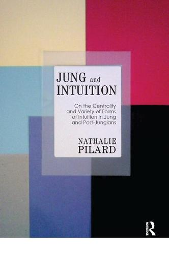 Jung and Intuition: On the Centrality and Variety of Forms of Intuition in Jung and Post-Jungians (Paperback)