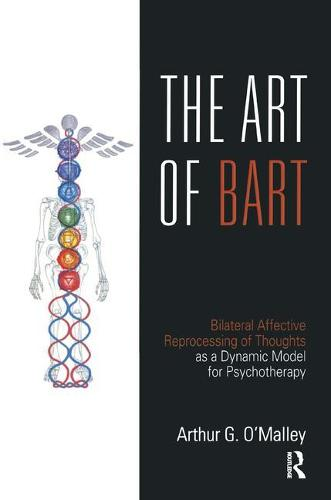 The Art of BART: Bilateral Affective Reprocessing of Thoughts as a Dynamic Model for Psychotherapy (Paperback)