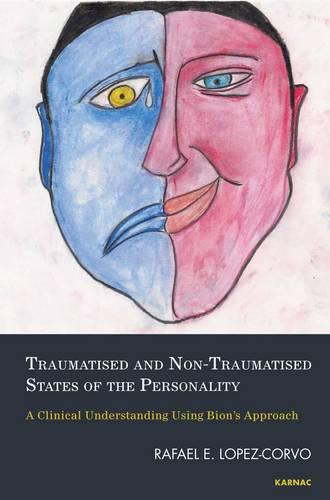 Traumatised and Non-Traumatised States of the Personality: A Clinical Understanding Using Bion's Approach (Paperback)