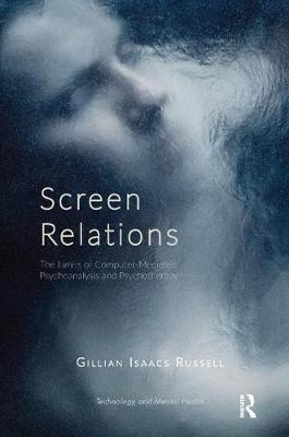 Screen Relations: The Limits of Computer-Mediated Psychoanalysis and Psychotherapy (Paperback)