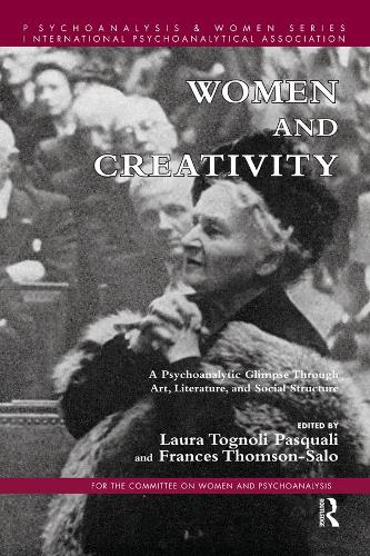 Women and Creativity: A Psychoanalytic Glimpse Through Art, Literature, and Social Structure - Psychoanalysis and Women Series (Paperback)